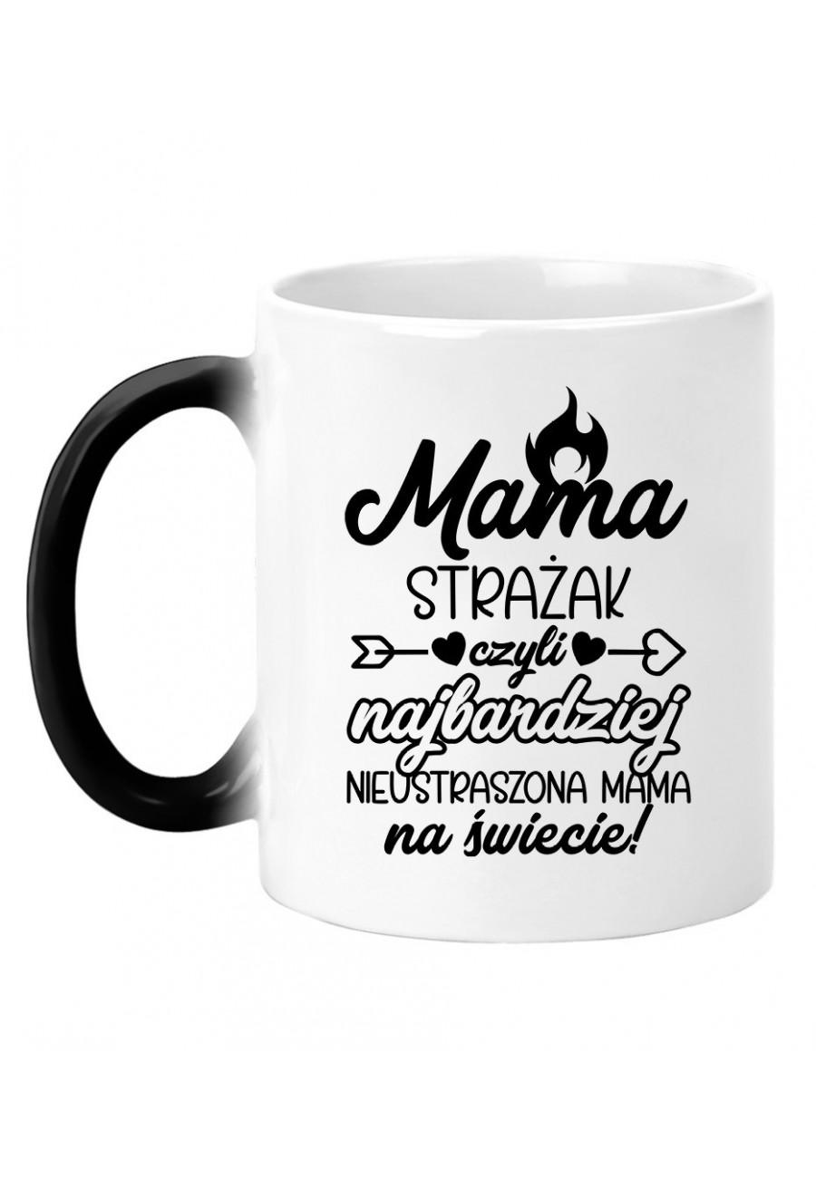 Kubek magiczny Mama Strażak czyli najbardziej nieustarszona Mama na świecie