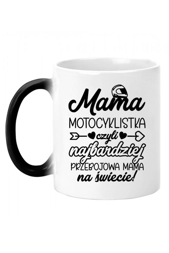 Kubek magiczny Mama Motocyklistka czyli najbardziej przebojowa Mama na świecie
