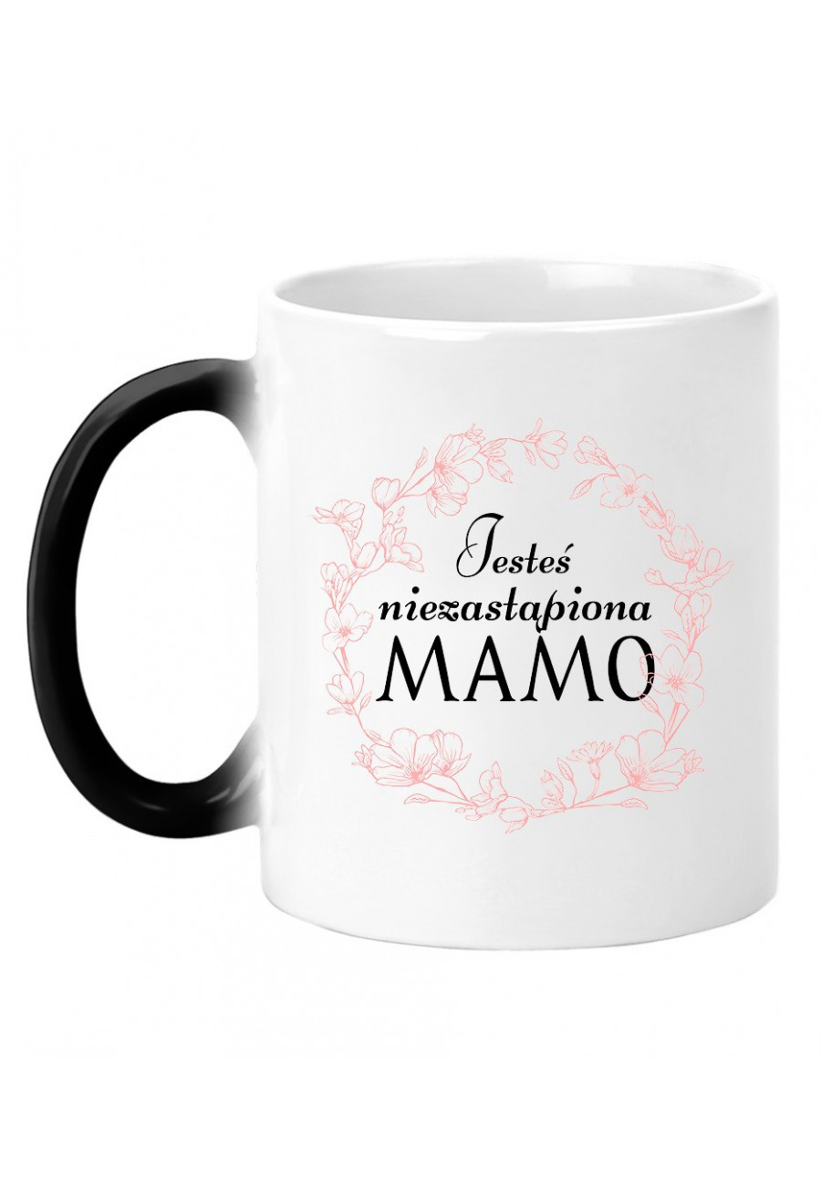 Kubek magiczny Dla Mamy Jesteś niezastąpiona Mamo