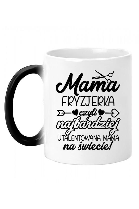 Kubek magiczny Mama Fryzjerka czyli najbardziej utalentowana Mama na świecie