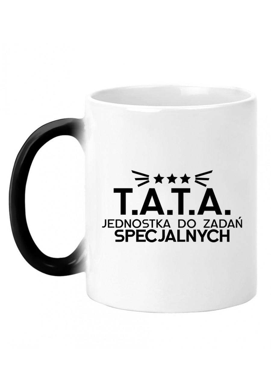 Kubek magiczny Dla Taty - T.A.T.A Jednostka do zadań specjalnych