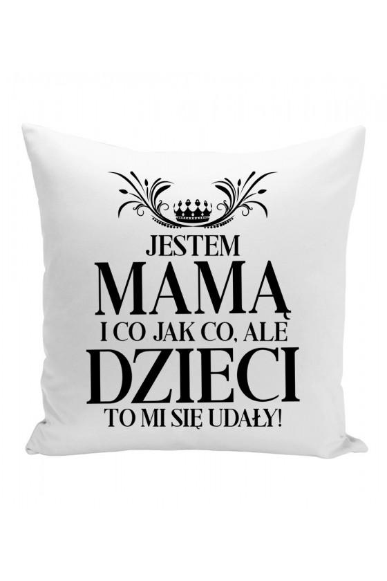 Poduszka Jestem Mamą i co jak co, ale dzieci to mi się udały