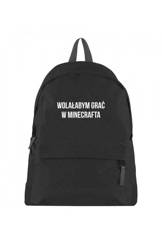 Plecak z napisem Wolałabym grać w Minecrafta