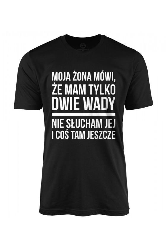 Koszulka męska Moja żona mówi, że mam tylko dwie wady