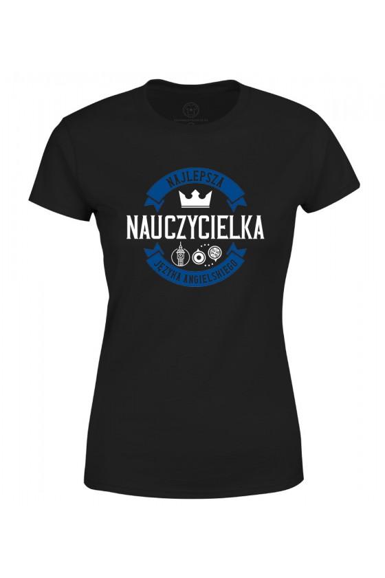 Koszulka damska Z napisem Najlepsza Nauczycielka Języka Angielskiego