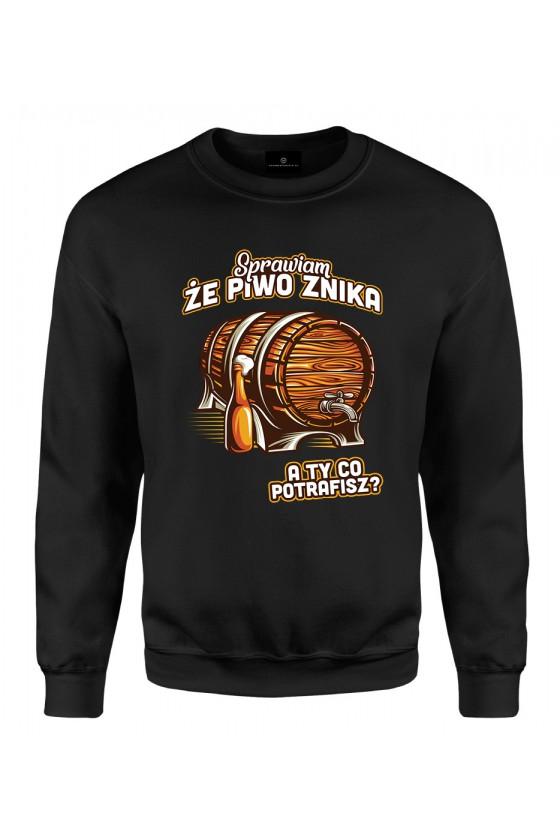 Bluza klasyczna Z napisem Sprawiam, że piwo znika A Ty co potrafisz?