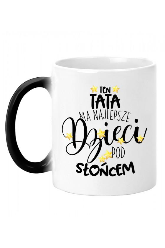 Kubek magiczny Dla Taty - Ten Tata ma najlepsze dzieci!
