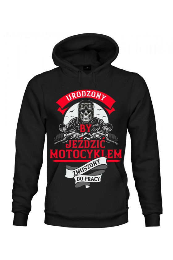 Bluza z kapturem Urodzony by jeździć motocyklem
