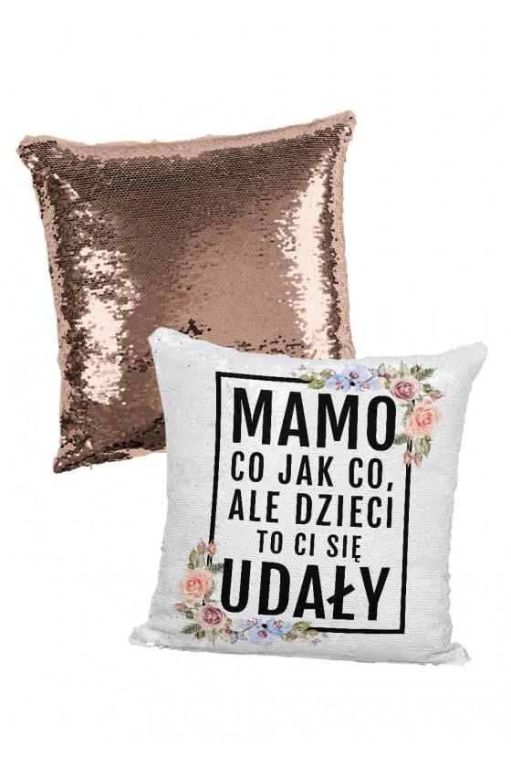 Poduszka cekinowa Mamo, co jak co, ale dzieci to ci się udały